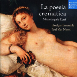 Rossi Michelangelo - La Poesia Cromatica: Ensemble Huelgas - direction Paul Van Nevel - label Deutsche Harmonia Mundi