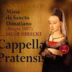 Obrecht Jacob - Missa de Sancto Donatiano: Ensemble Cappella Pratensis