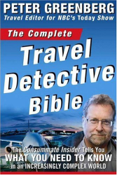 Peter Greenberg: The Complete Travel Detective Bible: The Consummate Insider Tells You What You Need to Know in an Increasingly Complex World