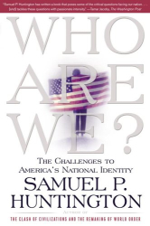 Samuel P. Huntington: Who Are We: The Challenges to America's National Identity