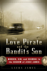 Laura James: The Love Pirate and the Bandit's Son: Murder, Sin, and Scandal in the Shadow of Jesse James