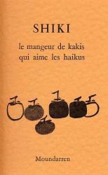 Shiki Masaoka: Le Mangeur de kakis qui aime les haïkus: Poèmes