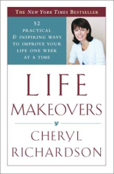Cheryl Richardson: Life Makeovers : 52 Practical & Inspiring Ways to Improve Your Life One Week at a Time