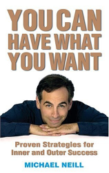 Michael Neill: You Can Have What You Want: Proven Strategies for Inner and Outer Success