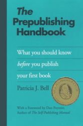Patricia J. Bell: The Prepublishing Handbook: What You Should Know Before You Publish Your First Book