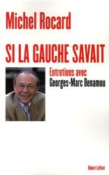 Michel Rocard: Si la gauche savait : Entretiens avec Georges-Marc Benamou