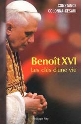 Constance Colonna-Cesari: Benoît XVI : Les clés d'une vie