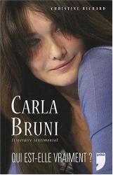Christine Richard et Edouard Boulon-Cluz: Carla Bruni, Itinéraire Sentimental : Qui est-elle Vraiment ?