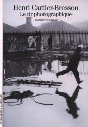 Clément Chéroux: Henri Cartier-Bresson : Le tir photographique