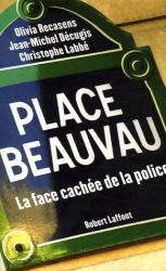 Jean-Michel Décugis: Place Beauvau : La face cachée de la police
