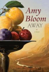 Amy Bloom: Away: A Novel