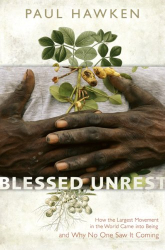 Paul Hawken: Blessed Unrest: How the Largest Movement in the World Came into Being and Why No One Saw It Coming