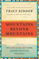 Tracy Kidder: Mountains Beyond Mountains: The Quest of Dr. Paul Farmer, a Man Who Would Cure the World (Random House Reader's Circle)