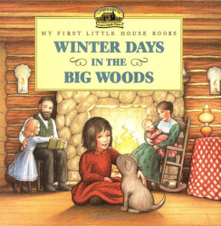 Laura Ingalls Wilder: Winter Days in the Big Woods (My First Little House Books)