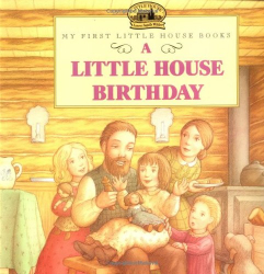 Laura Ingalls Wilder: A Little House Birthday (My First Little House)