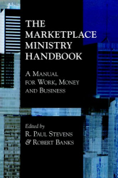 R., Paul Stevens and Robert Banks: The Marketplace Ministry Handbook: A Manual For Work, Money And Business