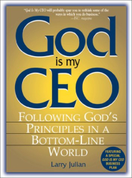 Larry S. Julian: God Is My CEO: Following God's Principles in a Bottom-Line World
