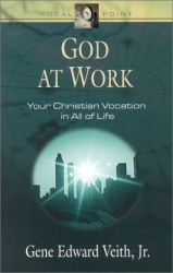 Gene Edward, Jr. Veith: God at Work: Your Christian Vocation in All of Life (Focal Point Series) (Focal Point Series)