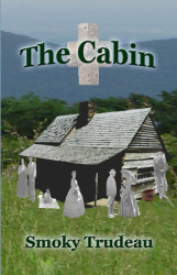 Smoky Trudeau: The Cabin