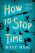 Matt Haig: How to Stop Time