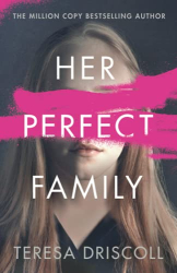 Driscoll, Teresa: Her Perfect Family