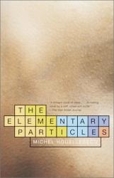 Michel Houellebecq: Les Particules élémentaires