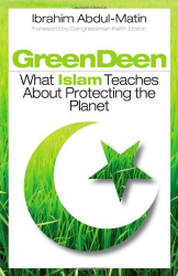 Ibrahim Abdul-Matin: Green Deen: What Islam Teaches about Protecting the Planet