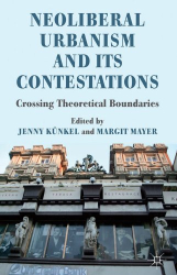 : Neoliberal Urbanism and its Contestations: Crossing Theoretical Boundaries