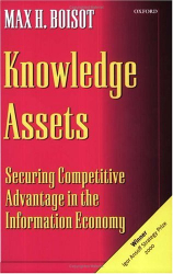 Max Boisot: Knowledge Assets: Securing Competitive Advantage in the Information Economy