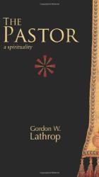 Gordon W. Lathrop: The Pastor: A Spirituality