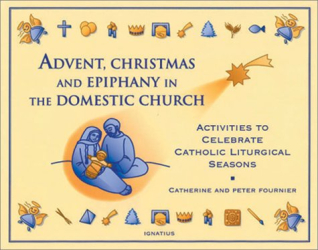 Catherine Fournier: Advent, Christmas Epiphany in the Domestic Church