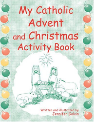 Jennifer Galvin: My Catholic Advent And Christmas Book