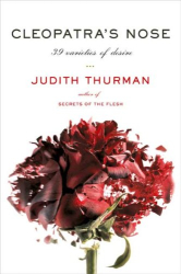 Judith Thurman: Cleopatra's Nose: 39 Varieties of Desire