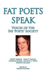 Kathy Barron, Anne S. Kaplan, Corinna Makris, Lesleigh J. Owen & Frannie Zellman: Fat Poets Speak: Voices of the Fat Poets' Society