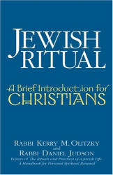 Kerry M. Olitzky: Jewish Ritual: A Brief Introduction For Christians