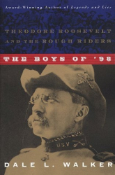 Dale L. Walker: The Boys of '98: Theodore Roosevelt and the Rough Riders