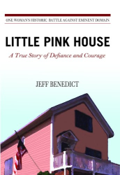 Jeff Benedict: Little Pink House: A True Story of Defiance and Courage