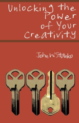 John W. Stanko: Unlocking the Power of Your Creativity