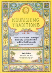 Sally Fallon: Nourishing Traditions:  The Cookbook that Challenges Politically Correct Nutrition and the Diet Dictocrats