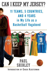 Paul Shirley: Can I Keep My Jersey?: 11 Teams, 5 Countries, and 4 Years in My Life as a Basketball Vagabond