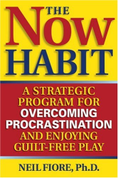 Neil Fiore: The Now Habit: A Strategic Program for Overcoming Procrastination and Enjoying Guilt-Free Play