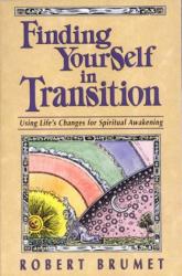Robert Brumet: Finding Yourself in Transition: Using Life's Changes for Spiritual Awakening
