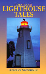 Frederick Stonehouse: Great Lakes Lighthouse Tales
