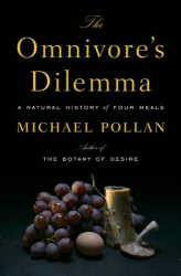Michael Pollan: The Omnivore's Dilemma: A Natural History of Four Meals