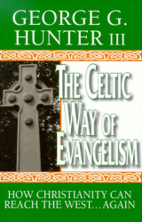 George G. Hunter: The Celtic Way of Evangelism: How Christianity Can Reach the West...Again
