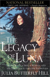 Julia Hill: The Legacy of Luna: The Story of a Tree, a Woman and the Struggle to Save the Redwoods