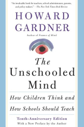Howard E. Gardner: The Unschooled Mind: How Children Think And How Schools Should Teach