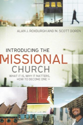 Alan J. Roxburgh: Introducing the Missional Church: What It Is, Why It Matters, How to Become One (Allelon Missional Series)