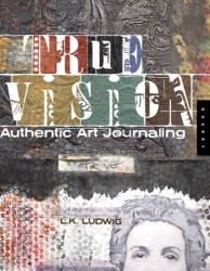 : True Vision: Authentic Art Journaling