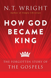 N.T.  Wright: How God Became King